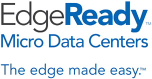 EdgeReady™ Micro Data Centers - The edge made easy™